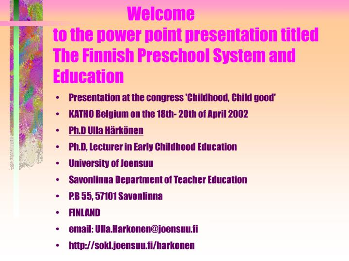 Welcome to the power point presentation titled the finnish preschool system and education