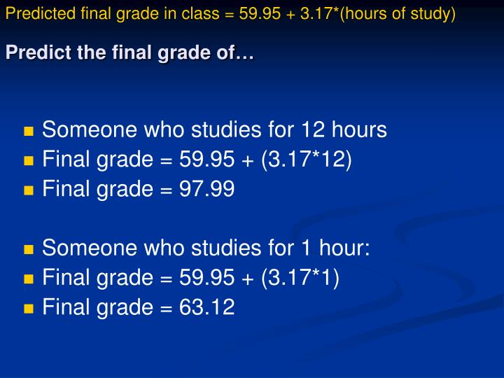 Predicted final grade in class = 59.95 + 3.17*(hours of study)