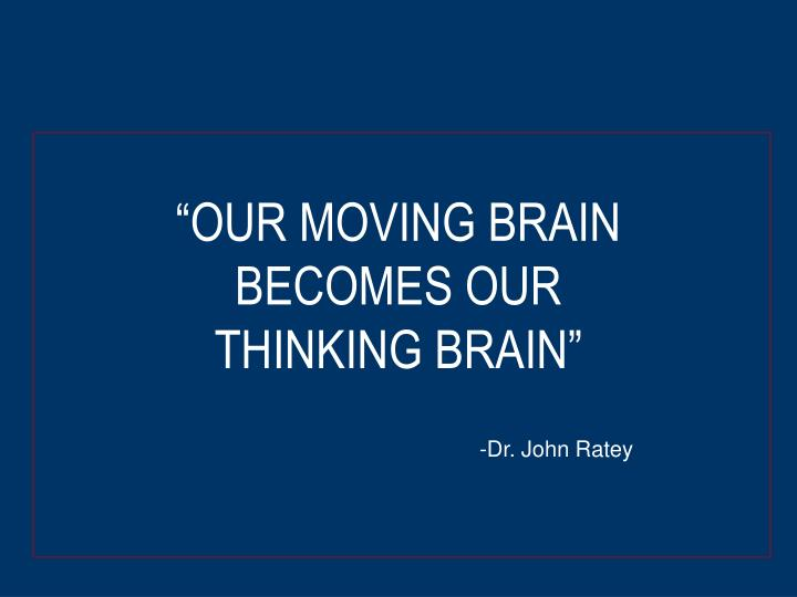 """OUR MOVING BRAIN"