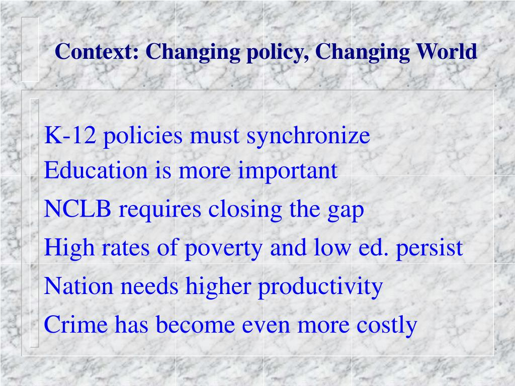 Context: Changing policy, Changing World