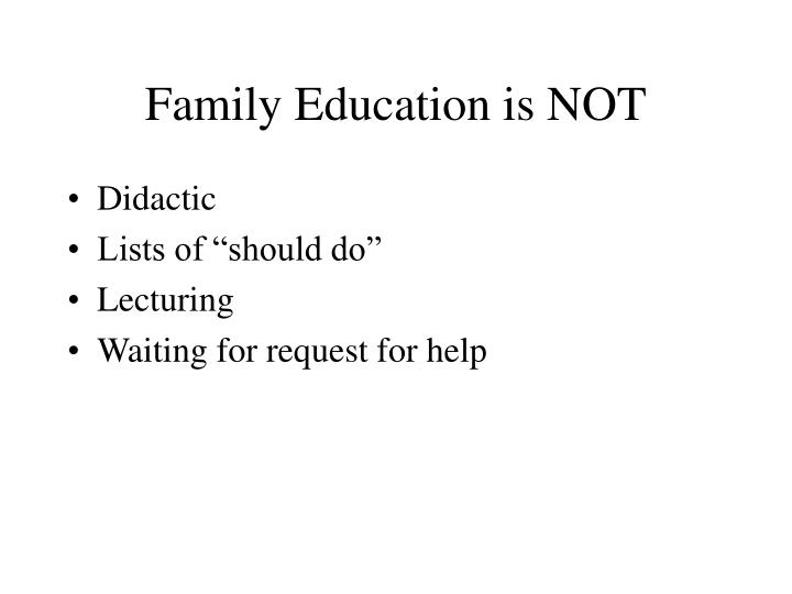 Family Education is NOT