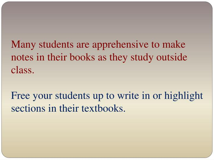 Many students are apprehensive to make notes in their books as they study outside class.