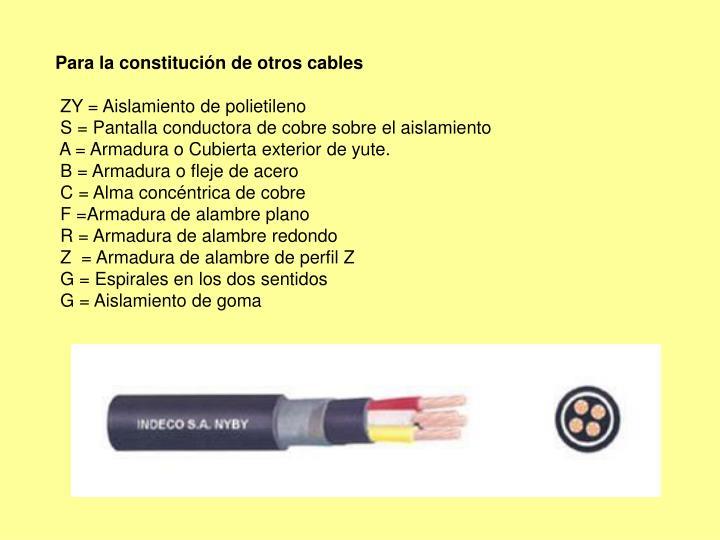 Para la constitución de otros cables