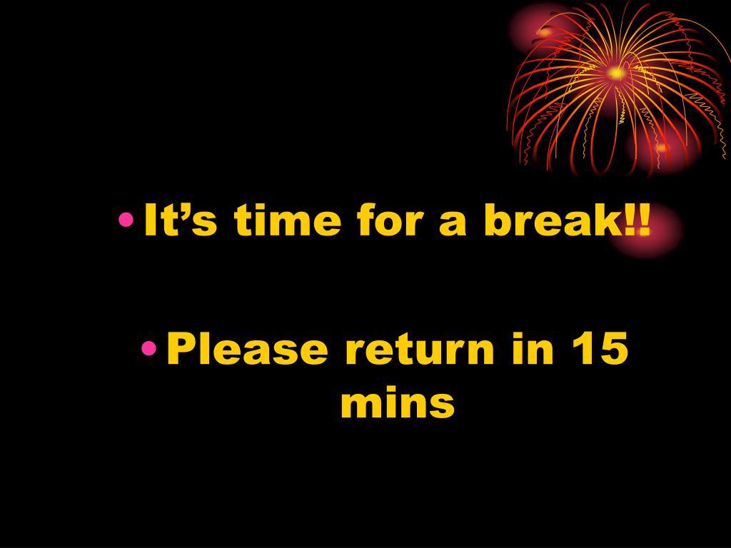 It's time for a break!!