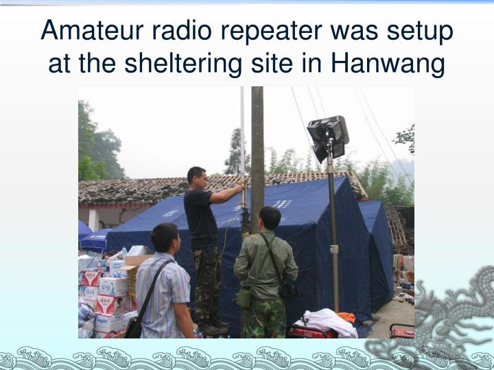 Amateur radio repeater was setup at the sheltering site in Hanwang