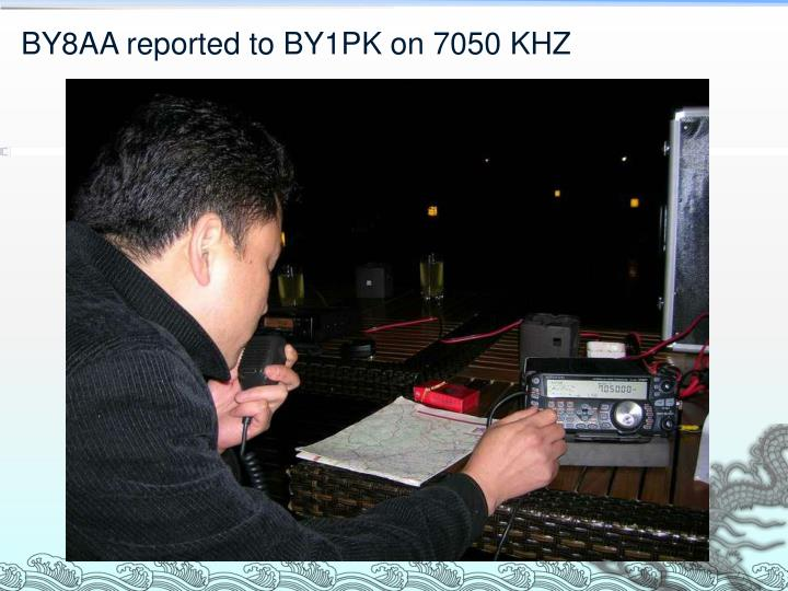 BY8AA reported to BY1PK on 7050 KHZ