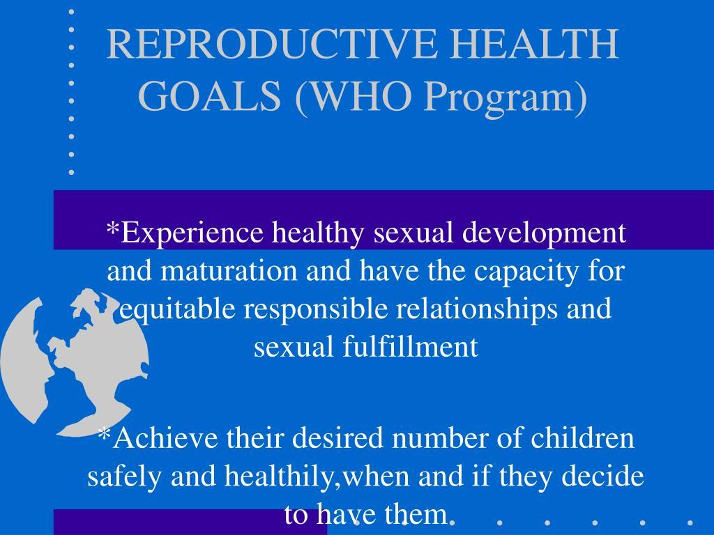 REPRODUCTIVE HEALTH GOALS (WHO Program)