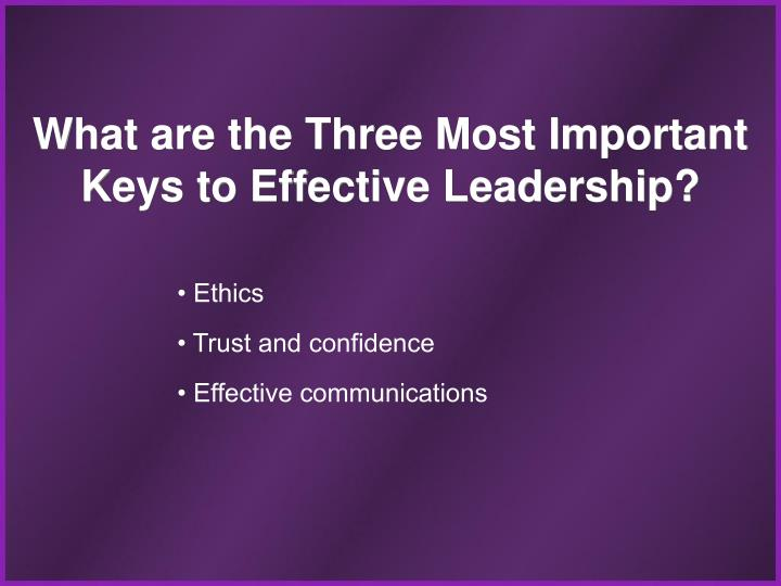 What are the Three Most Important Keys to Effective Leadership?