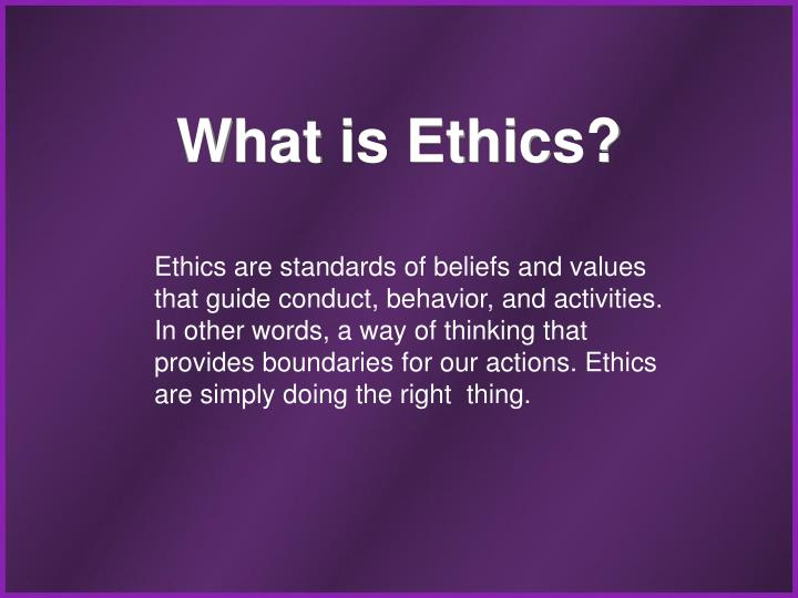 What is Ethics?