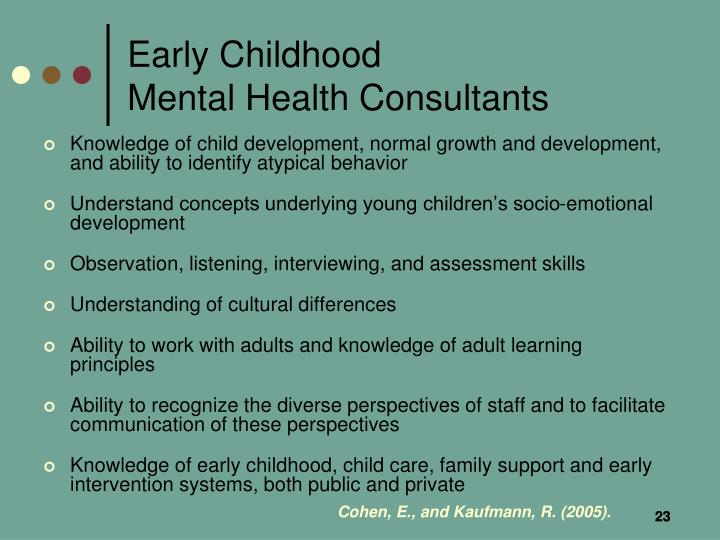 Knowledge of child development, normal growth and development, and ability to identify atypical behavior