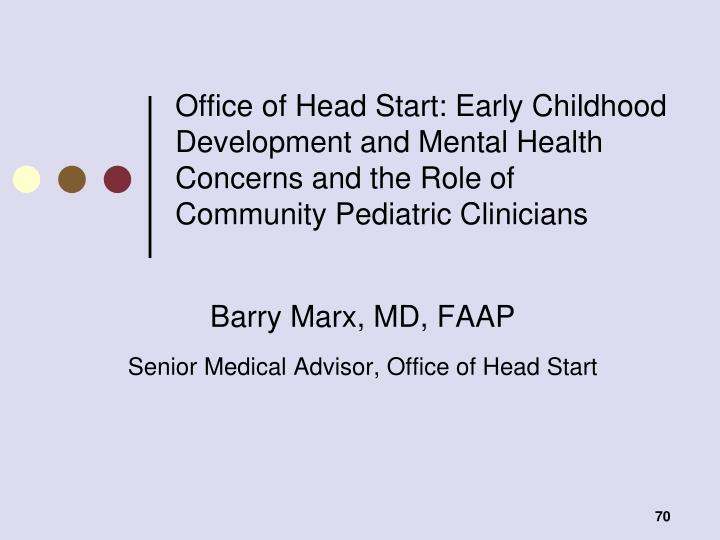 Office of Head Start: Early Childhood Development and Mental Health Concerns and the Role of Community Pediatric Clinicians