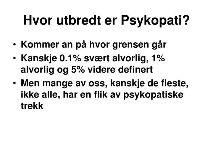 Hvor utbredt er Psykopati?