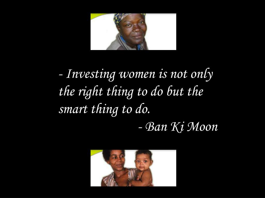 - Investing women is not only