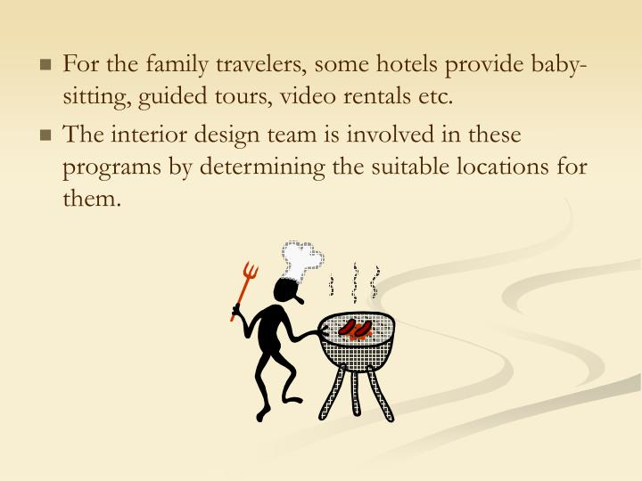 For the family travelers, some hotels provide baby-sitting, guided tours, video rentals etc.