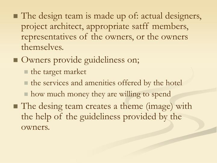 The design team is made up of: actual designers, project architect, appropriate satff members, repre...