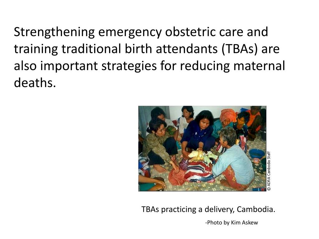 Strengthening emergency obstetric care and training traditional birth attendants (TBAs) are also important strategies for reducing maternal deaths.