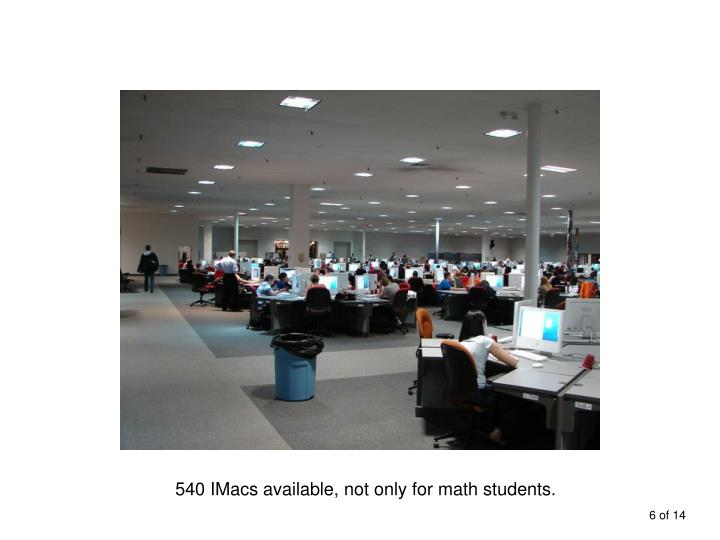 540 IMacs available, not only for math students.