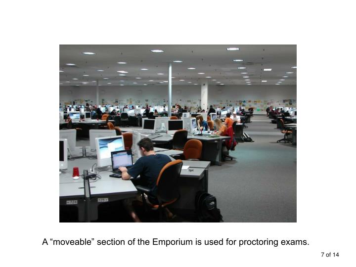 "A ""moveable"" section of the Emporium is used for proctoring exams."
