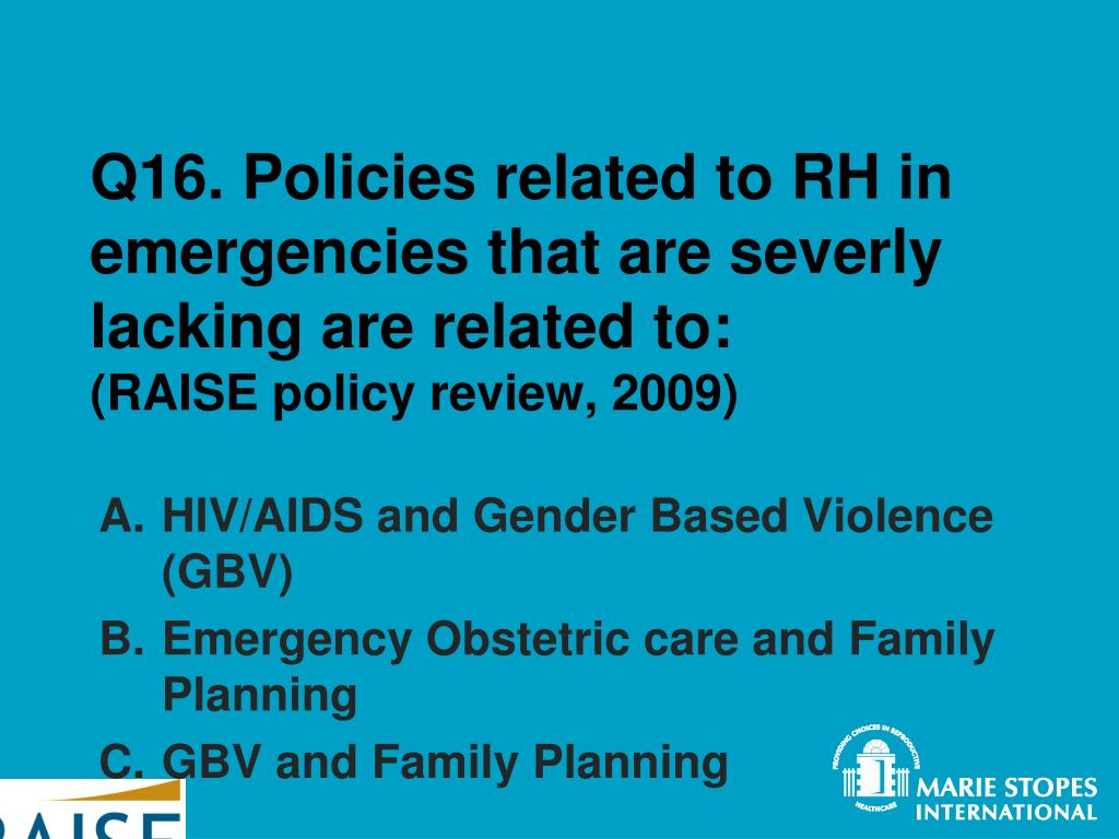 Q16. Policies related to RH in emergencies that are severly lacking are related to: