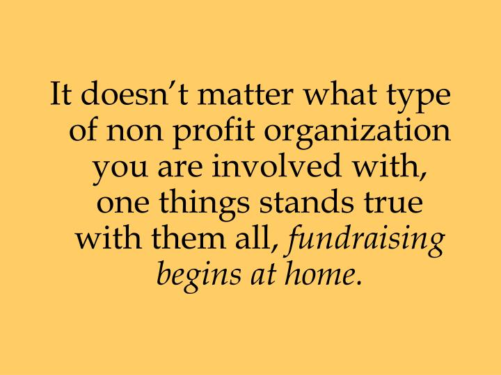 It doesn't matter what type of non profit organization you are involved with, one things stands true with them all,