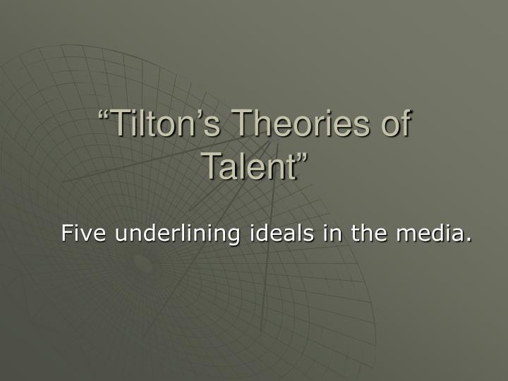 """Tilton's Theories of Talent"""