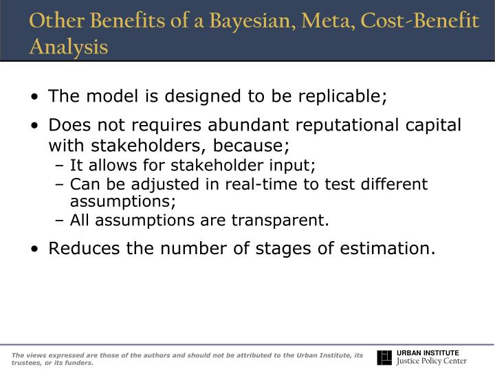 Other Benefits of a Bayesian, Meta, Cost-Benefit Analysis