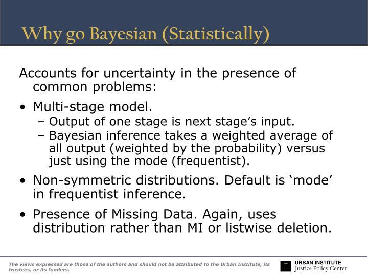 Why go Bayesian (Statistically)