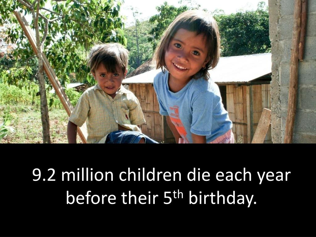 9.2 million children die each year before their 5