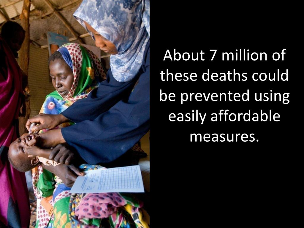 About 7 million of these deaths could be prevented using easily affordable