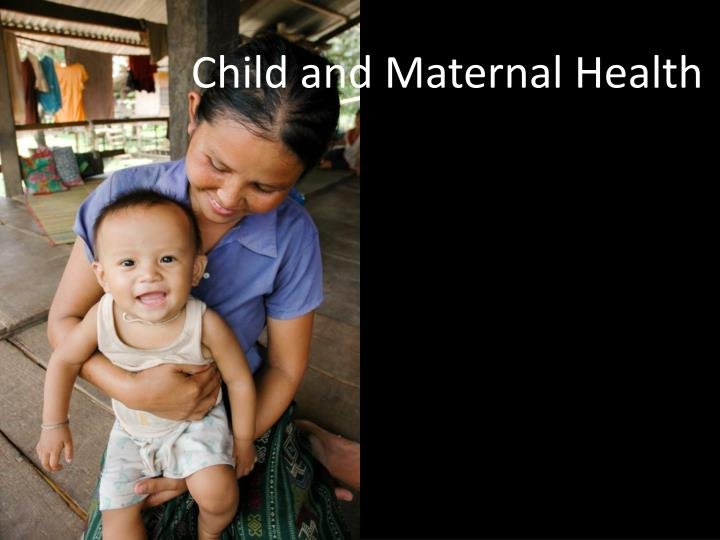 Child and maternal health