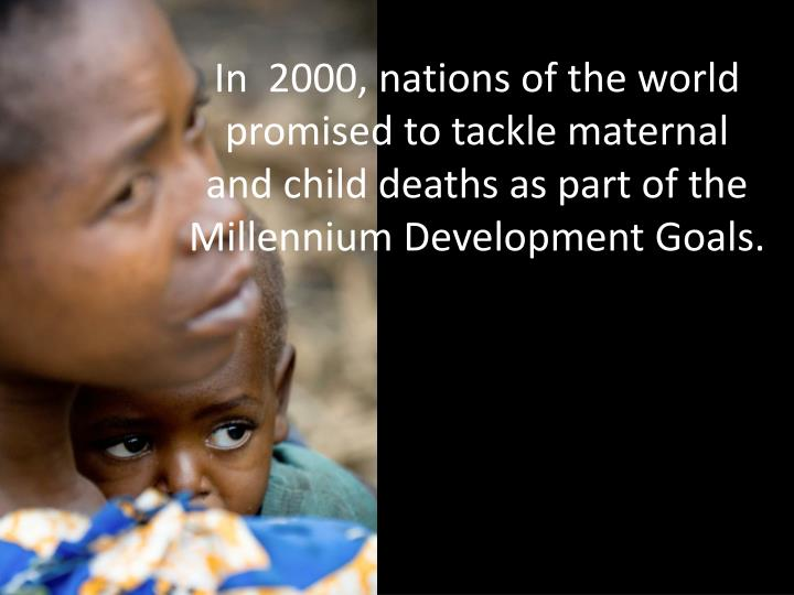 In  2000, nations of the world promised to tackle maternal and child deaths as part of the Millenniu...