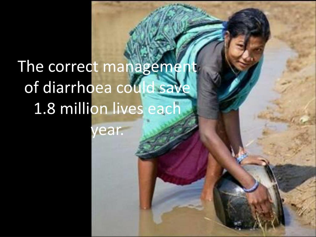 The correct management of diarrhoea could save 1.8 million lives each
