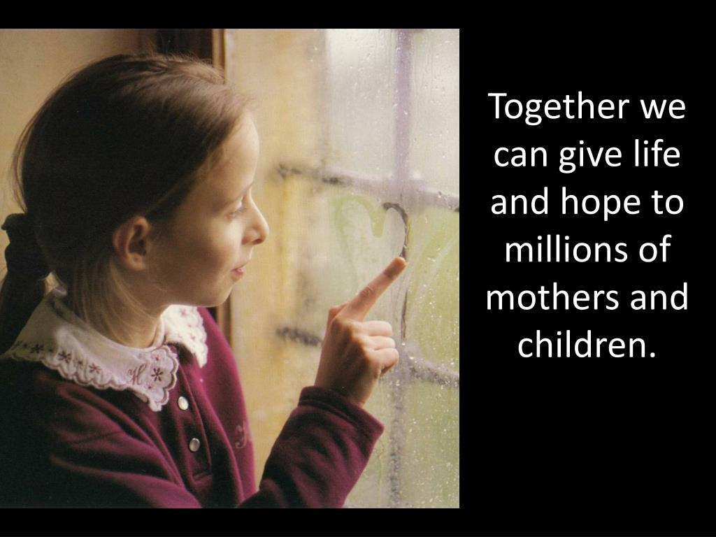Together we can give life and hope to millions of mothers