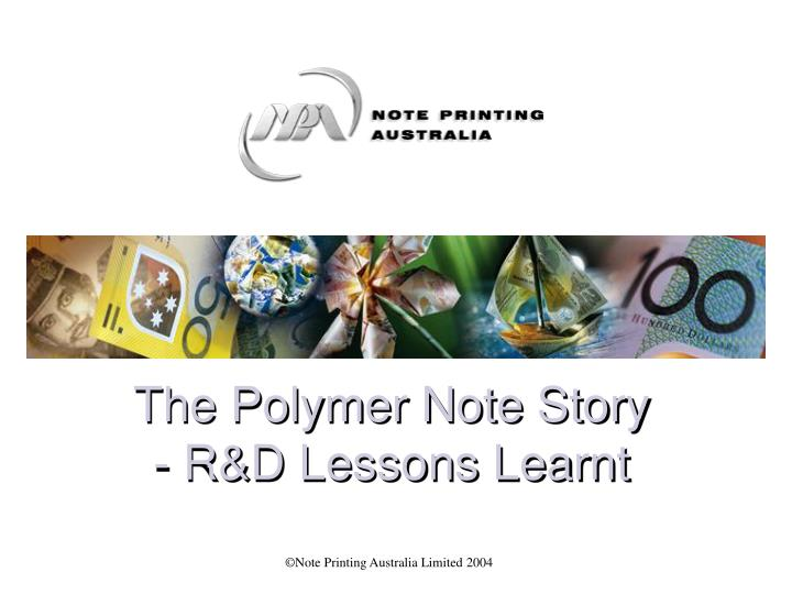 The Polymer Note Story - R&D Lessons Learnt