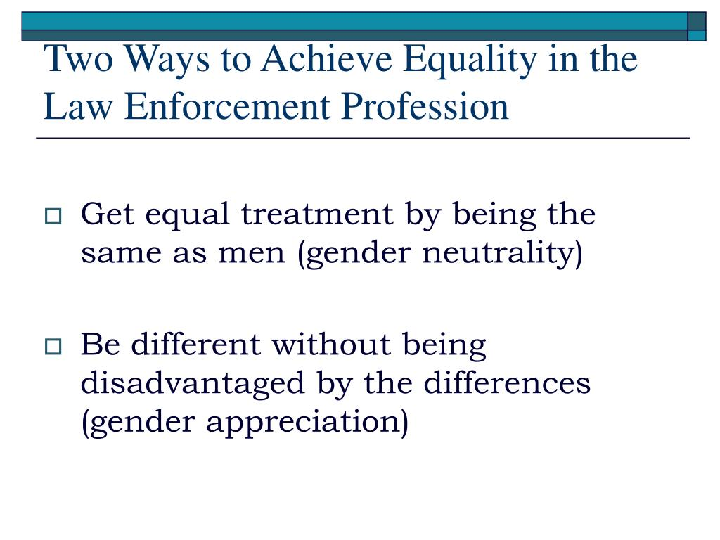 Two Ways to Achieve Equality in the Law Enforcement Profession