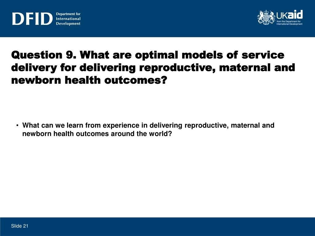 Question 9. What are optimal models of service delivery for delivering reproductive, maternal and newborn health outcomes?