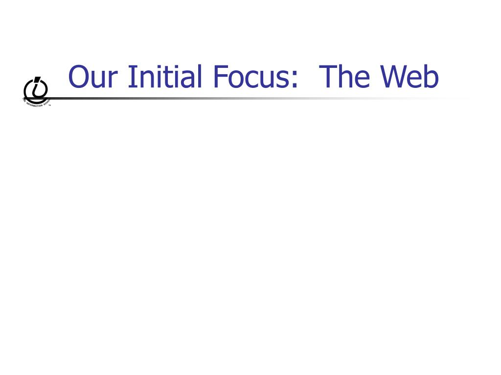 Our Initial Focus:  The Web