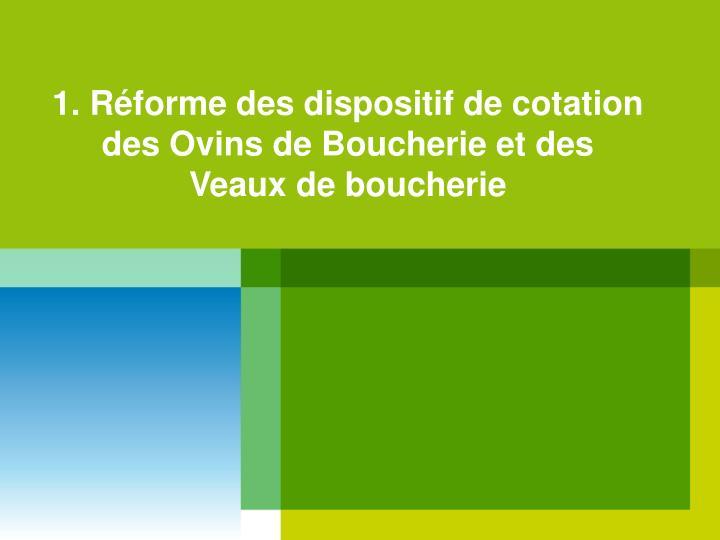 1. Réforme des dispositif de cotation des Ovins de Boucherie et des Veaux de boucherie