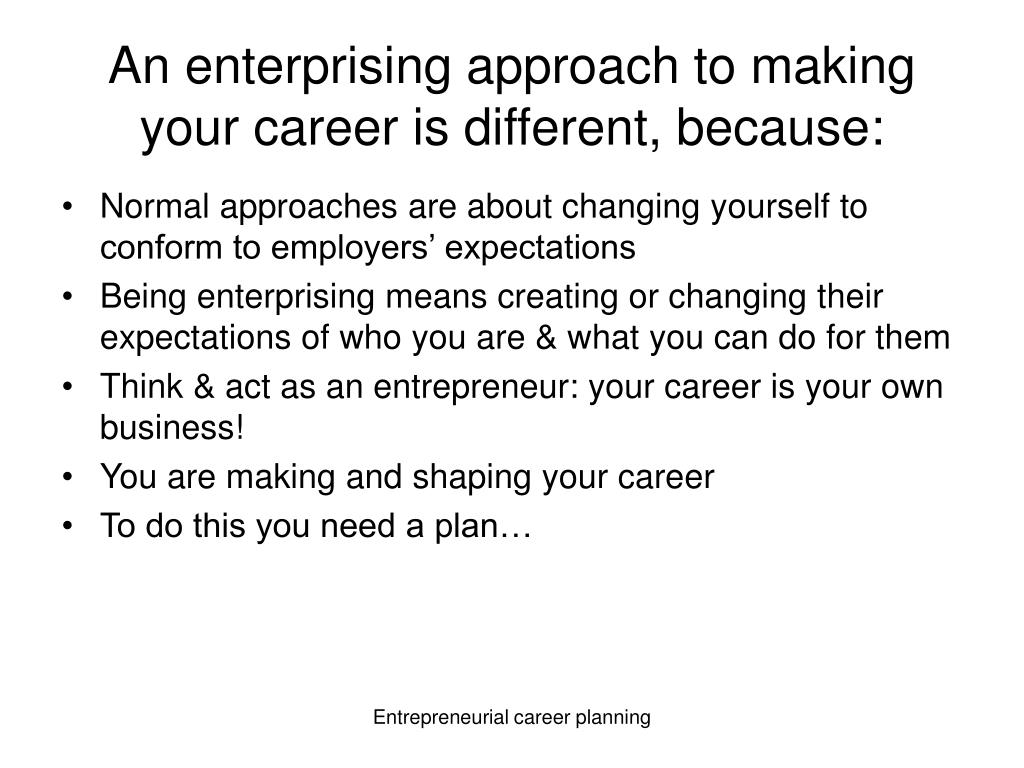 An enterprising approach to making your career is different, because: