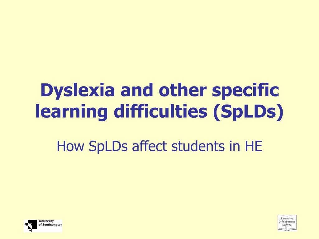 Dyslexia and other specific learning difficulties (SpLDs)