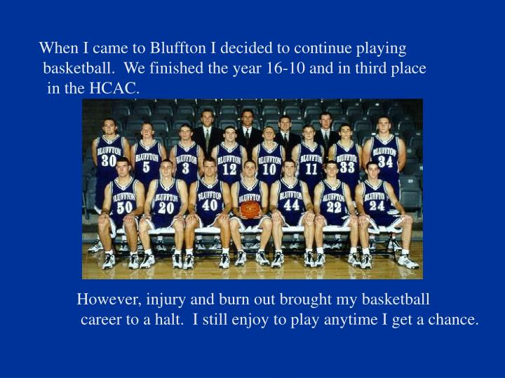 When I came to Bluffton I decided to continue playing