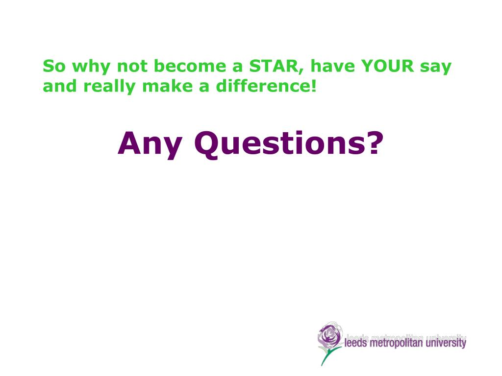 So why not become a STAR, have YOUR say and really make a difference!