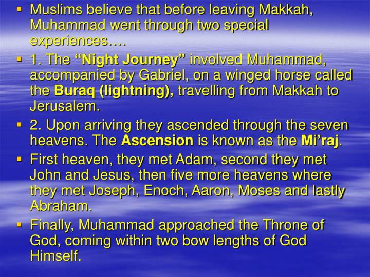Muslims believe that before leaving Makkah, Muhammad went through two special experiences….