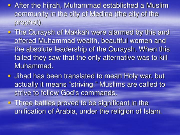 After the hijrah, Muhammad established a Muslim community in the city of Medina (the city of the prophet).