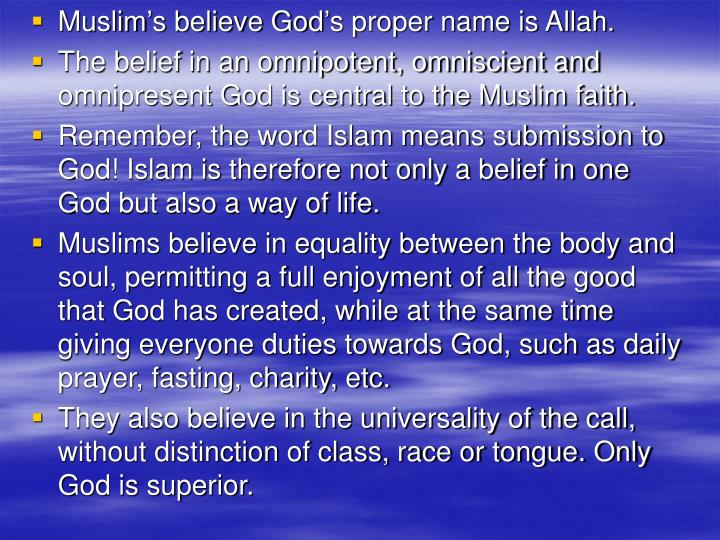 Muslim's believe God's proper name is Allah.