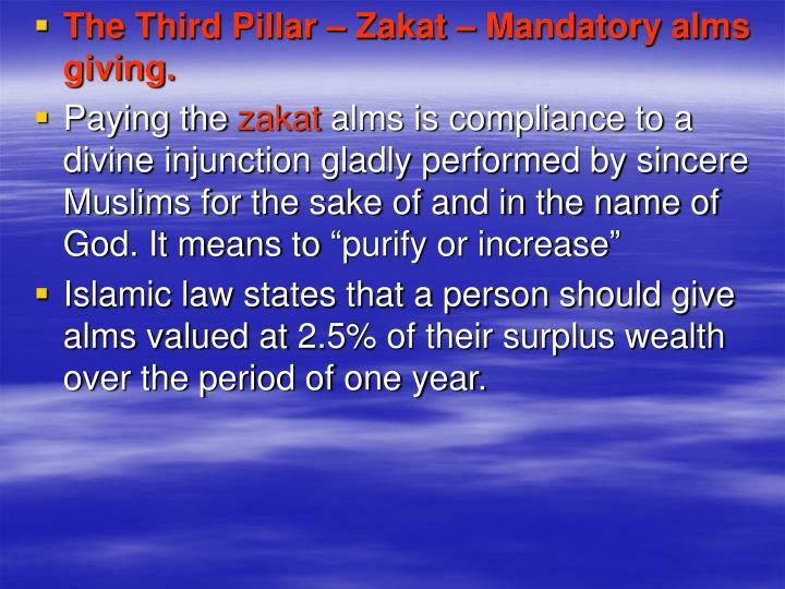 The Third Pillar – Zakat – Mandatory alms giving.
