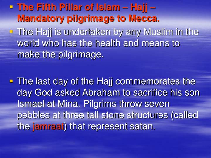 The Fifth Pillar of Islam – Hajj – Mandatory pilgrimage to Mecca.