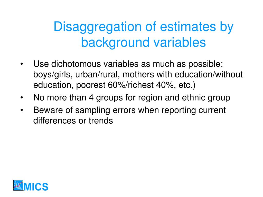 Disaggregation of estimates by background variables