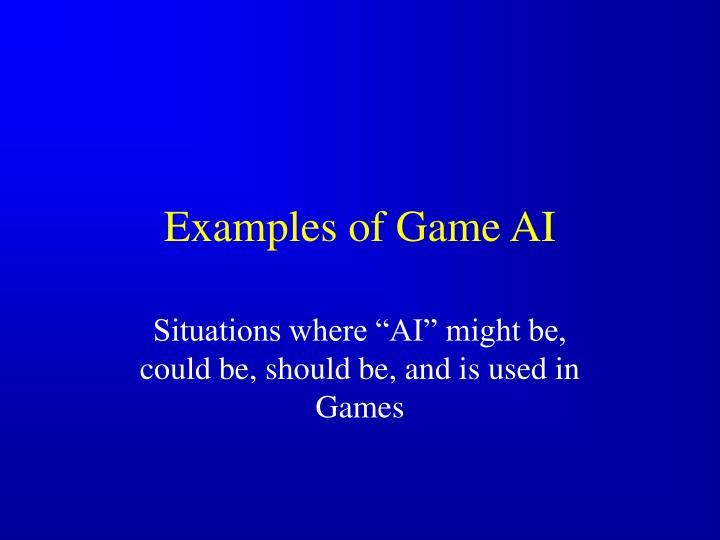 Examples of Game AI
