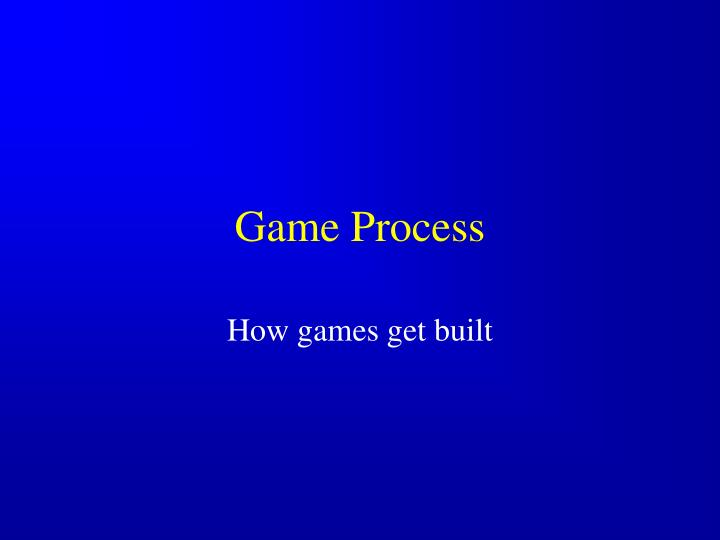 Game Process
